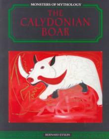 The Calydonian Boar - Bernard Evslin