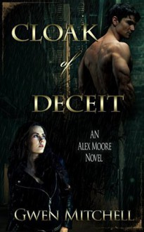 Cloak of Deceit: An Urban Fantasy Romance (Alex Moore Book 1) - Gwen Mitchell