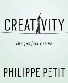 Creativity: The Perfect Crime - Philippe Petit