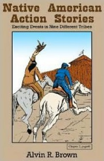 Native American Action Stories - Alvin R. Brown