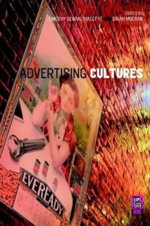 Advertising Cultures - Timothy Malefyt, Brian Moeran