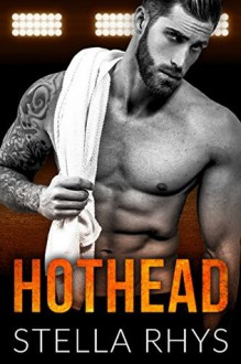 Hothead (Irresistible Book 4) - Stella Rhys