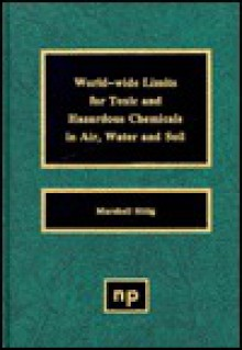 World-Wide Limits for Toxic and Hazardous Chemicals in Air, Water and Soil - Marshall Sittig