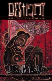 Bestiary: Selected Poems: 1986-1997 - Lourdes Vazquez