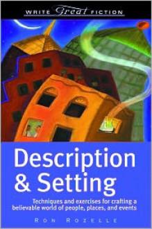 Description & Setting - Write Great Fiction - Ron Rozelle