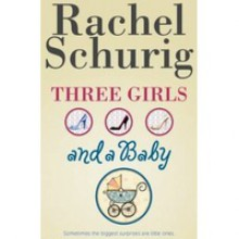 Three Girls and a Baby - Rachel Schurig
