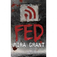 Fed (Newsflesh Trilogy #1.5) - Mira Grant