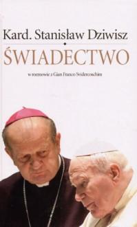 Świadectwo. W rozmowie z Gian Franco Svidercoschim - Stanisław Dziwisz