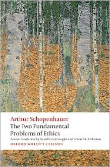 The Two Fundamental Problems of Ethics (Oxford World's Classics) - Arthur Schopenhauer, David E. Cartwright, Edward E. Erdmann