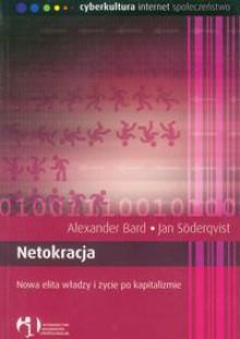 Netokracja. Nowa elita władzy i życie po kapitalizmie - Alexander Bard,Jan Söderqvist