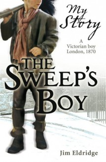 The Sweep's Boy: A Victorian Boy, London, 1870 - Jim Eldridge