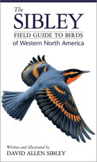 The Sibley Field Guide to Birds of Western North America - David Allen Sibley