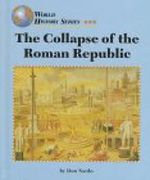 The Collapse of the Roman Republic (World History) - Don Nardo