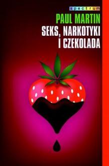 Seks, narkotyki i czekolada - Paul R. Martin