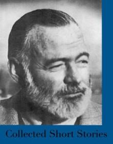 Collected Short Stories - Ernest Hemingway