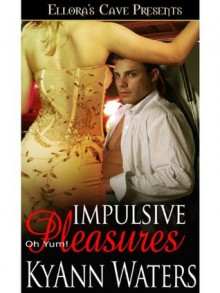 Impulsive Pleasures (Oh, Yum!) - KyAnn Waters