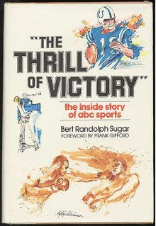 """""""The thrill of victory"""": The inside story of ABC sports - Bert Randolph Sugar"""