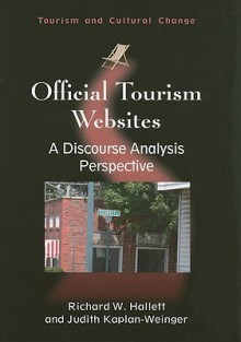 Official Tourism Websites: A Discourse Analysis Perspective - Rick Hallett, Judith Kaplan-Weinger
