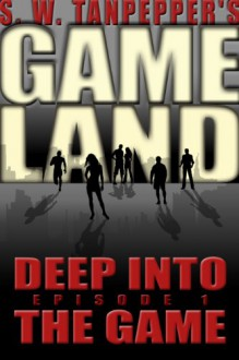 GAMELAND: Deep Into The Game (S. W. Tanpepper's GAMELAND, #1) - Saul Tanpepper