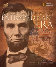 Abraham Lincoln's Extraordinary Era: The Man and His Times - Karen Kostyal, Doris Kearns Goodwin