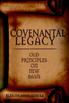 Covenantal Legacy: Old Principles on New Basis - Elza Gobira