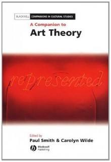 A Companion to Art Theory (Blackwell Companions in Cultural Studies) - Paul Smith, Carolyn Wilde
