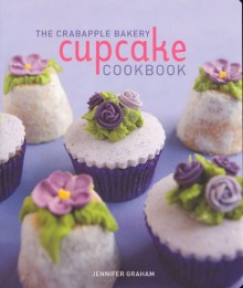 Crabapple Bakery Cupcake Cookbook - Jennifer Graham