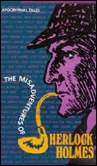 The Misadventures Of Sherlock Holmes - Sebastian Wolfe, Poul Anderson, H.R.F. Keating, Stephen Leacock