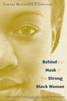 Behind the Mask of the Strong Black Woman: Voice and the Embodiment of a Costly Performance - Tamara Beauboeuf-Lafontant