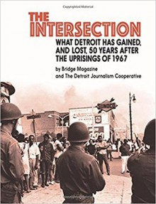 Intersection: What Detroit has gained, and lost, 50 years after the uprisings of 1967 - Bridge Magazine, Detroit Journalism Collective