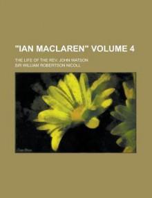 Ian Maclaren life of the Rev. John Watson - W. Robertson Nicoll