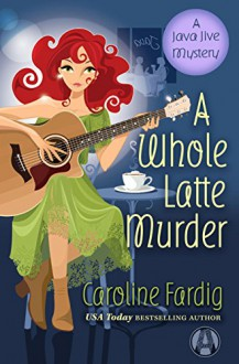 A Whole Latte Murder - Caroline Fardig