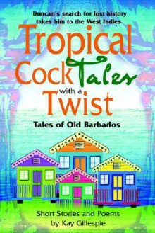 Tropical Cocktales with a Twist Tales of Old Barbados - Kay Gillespie