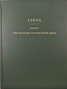 The Neolithic Pottery from Lerna - Karen D. Vitelli