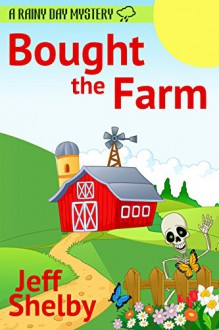 Bought The Farm (A Rainy Day Mystery Book 1) - Jeff Shelby