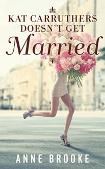 Kat Carruthers Doesn't Get Married - Anne Brooke