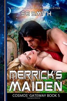 Merrick's Maiden: Cosmos' Gateway Book 5 (Volume 5) - S. E. Smith