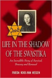 Life in the Shadow of the Swastika - Frieda E. Roos-van Hessen