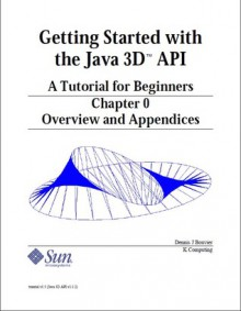 Getting Started with the Java 3D API - Dennis J Bouvier