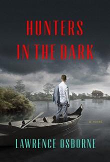 Hunters in the Dark: A Novel - Lawrence Osborne