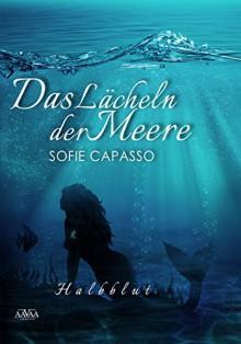 Das Lächeln der Meere: Halbblut - Sofie Capasso