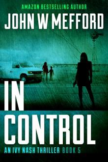 IN Control (An Ivy Nash Thriller, Book 5) (Redemption Thriller Series) (Volume 11) - John W. Mefford