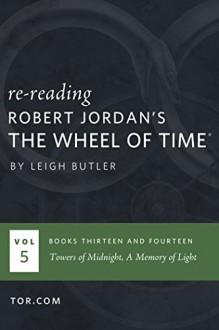 Wheel of Time Reread: Books 13-14 (Wheel of Time Reread Boxset Book 5) - Leigh Butler