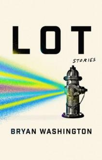 Lot: Stories - Bryan Washington