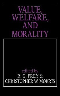 Value, Welfare, and Morality - Raymond Gillespie Frey
