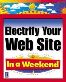 Electrify Your Web Site in a Weekend - Pul Bodensiek, Paul Bodensiek