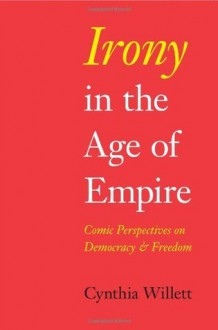 Irony in the Age of Empire: Comic Perspectives on Democracy and Freedom (American Philosophy) - Cynthia Willett