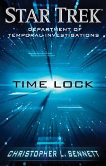 Department of Temporal Investigations: Time Lock (Star Trek) - Christopher L. Bennett
