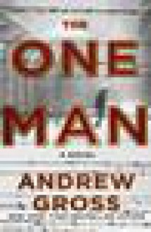 The One Man: The Riveting and Intense Bestselling WWII Thriller - Andrew Gross