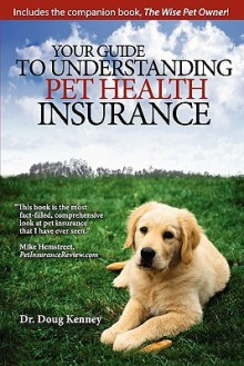 Your Guide to Understanding Pet Health Insurance - Dr Doug Kenney